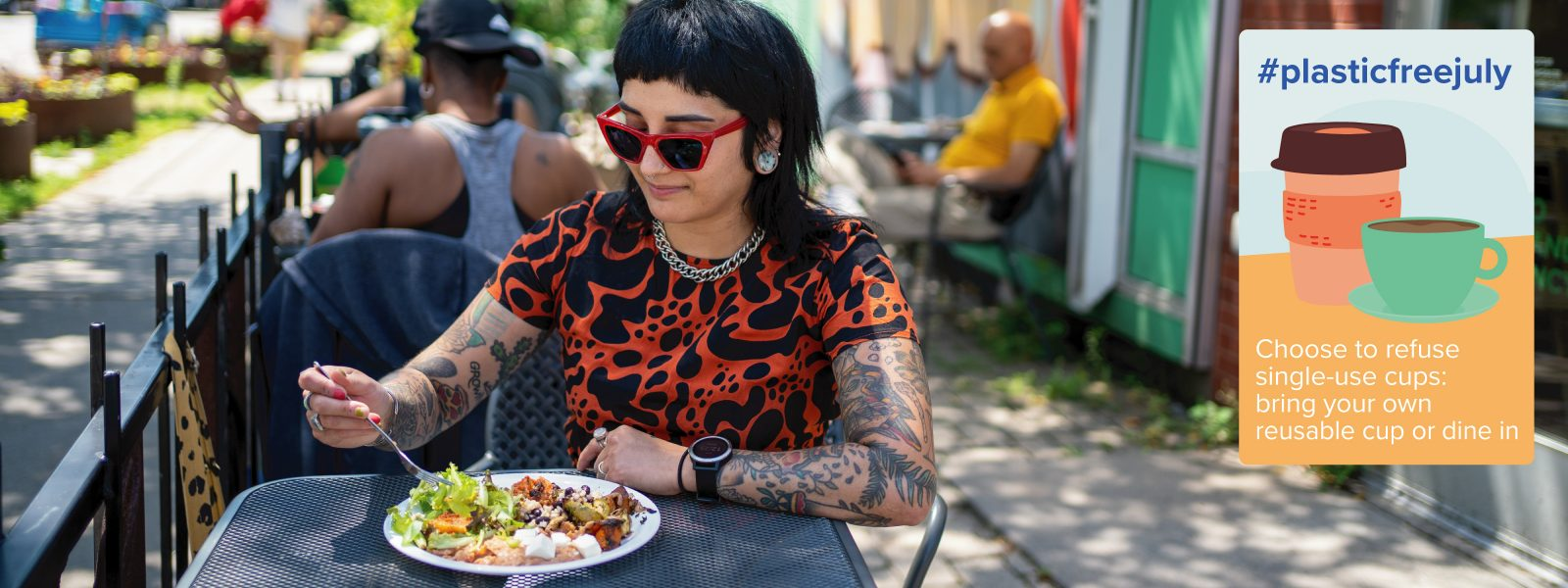 """person in orange shirt sitting on a patio eating food with an overlaid graphic that says """"#plasticfreejuly choose to refuse single-use cups: bring your own or dine in"""""""