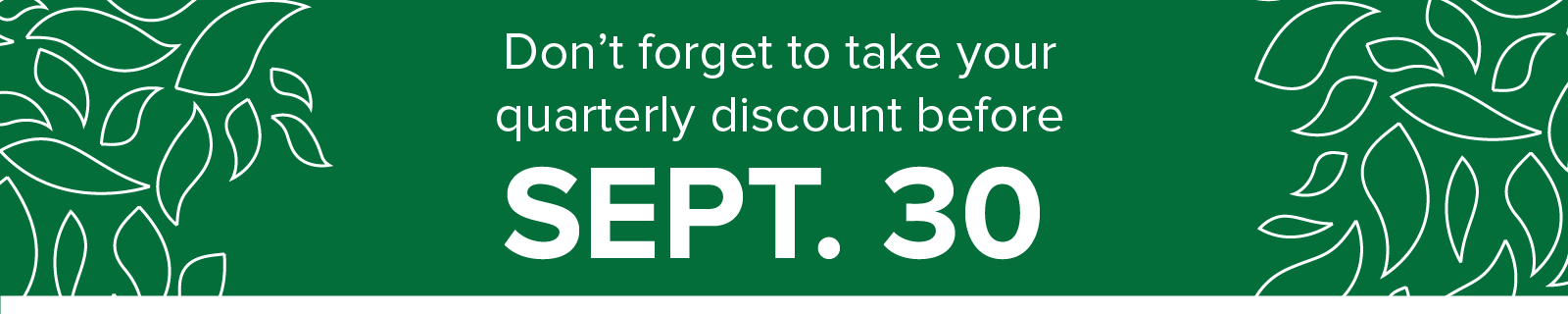 don't forget to take your quarterly owner discount by sept. 30