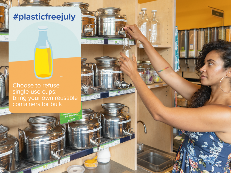 person using a reusable container at the store with text that says #choosetorefuse single use cups, bring your own reusable containers for bulk
